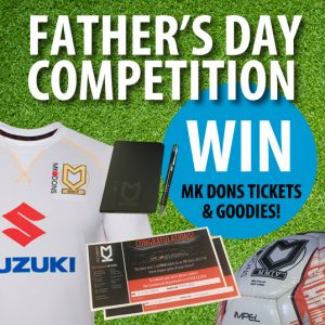 WIN MK Dons goodies in our Father's Day competition
