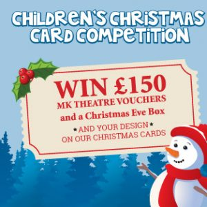Christmas Card Competition 2019: WIN £150 Milton Keynes Theatre vouchers and a Christmas Eve box